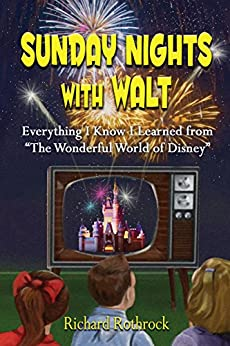 Sunday Nights with Walt: Everything I Know I Learned from The Wonderful World of Disney by [Rothrock, Richard]