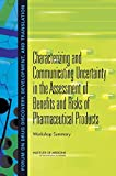 img - for Characterizing and Communicating Uncertainty in the Assessment of Benefits and Risks of Pharmaceutical Products: Workshop Summary book / textbook / text book