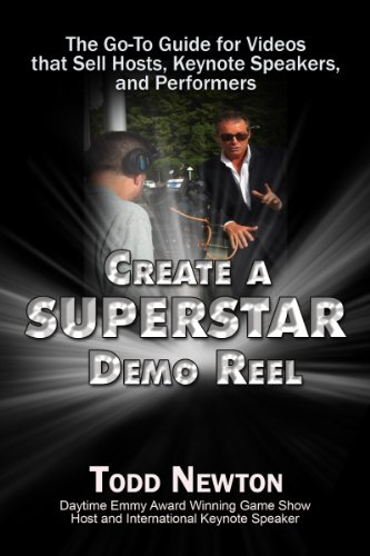 Create A Superstar Demo: The Go-To Guide to Videos that Sell Hosts, Keynote Speakers, and Performers (Demo Reel)