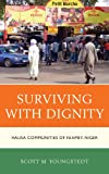 Surviving with Dignity : Hausa Communities of Niamey, Niger, Youngstedt, Scott M., 0739173502