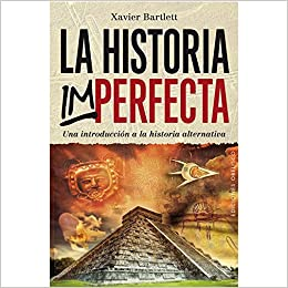 La historia imperfecta: XAVIER BARTLETT: 9788416192663 ...