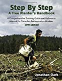 Step By Step, A Tree Planter's Handbook: A Comprehensive Training Guide and Reference Manual for Canadian Reforestation Workers