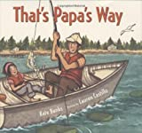Library Book: That's Papa's Way (Rise and Shine)