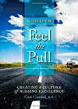 Feel the Pull : Creating a Culture of Nursing Excellence, Guanci, Gen, 1886624860