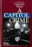A Capitol Crime, Lawrence Meyer, 067020336X
