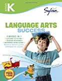 Kindergarten Language Arts Success: Activities, Exercises, and Tips to Help Catch Up, Keep Up, and Get Ahead