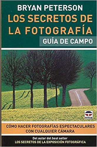 los secretos de la fotografia understanding photography guia de campo field guide spanish edition
