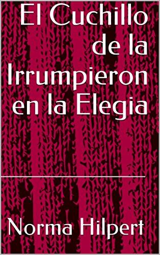 El Cuchillo de la Irrumpieron en la Elegia (Spanish Edition ...