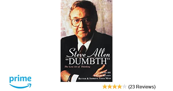 Dumbth: The Lost Art of Thinking With 101 Ways to Reason Better ...