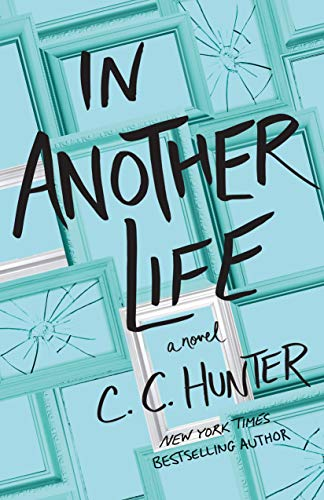 In Another Life: A Novel by [Hunter, C. C.]