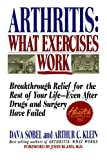 img - for Arthritis: What Exercises Work: Breakthrough Relief for the Rest of Your Life, Even After Drugs and Surgery Have Failed book / textbook / text book