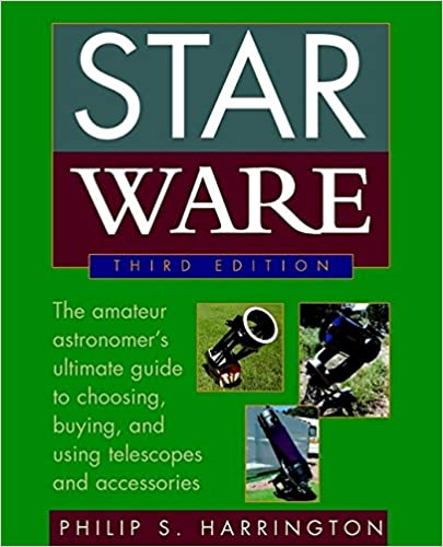 Star Ware: The Amateur Astronomer's Ultimate Guide to Choosing, Buying, & Using Telescopes and Accessories