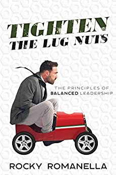 Tighten the Lug Nuts: The Principles of Balanced Leadership by [Romanella, Rocky]