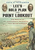 Lee's Bold Plan for Point Lookout, Jack E. Schairer, 0786435550