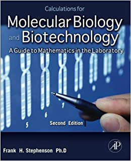 Calculations for Molecular Biology and Biotechnology: A Guide to Mathematics in the Laboratory 2e by Frank H. Stephenson (2010-06-28)
