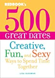 500 Great Dates: Creative, Fun, and Sexy Ways to Spend Time Together