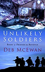 Unlikely Soldiers Book Three: (Friends & Revenge)