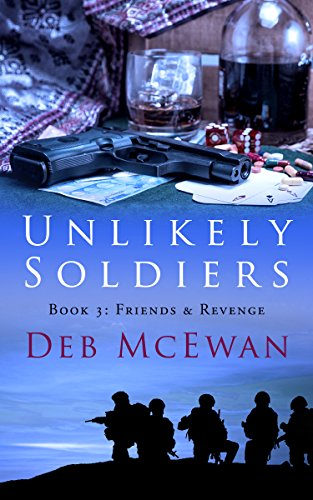 Book cover image for Unlikely Soldiers Book Three: (Friends & Revenge)