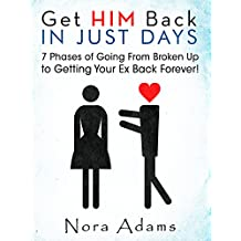 Get Him Back In Just Days: 7 Phases Of Going From Broken Up To Getting Your Ex Back Forever