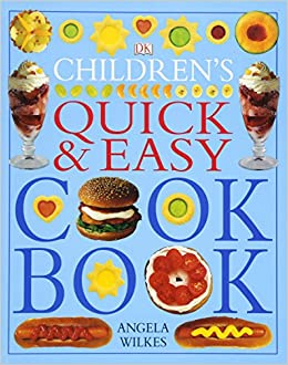 Childrens quick and easy cookbook angela wilkes 0884667321322 childrens quick and easy cookbook angela wilkes 0884667321322 amazon books forumfinder Choice Image