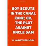 Boy Scouts in the Canal Zone; Or, The Plot Against Uncle Sam
