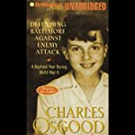 Defending Baltimore Against Enemy Attack: A Boyhood Year During WWII | Charles Osgood