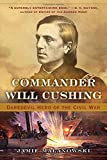 Commander Will Cushing: Daredevil Hero of the Civil War by Jamie Malanowski (2015-11-09)