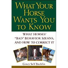 """What Your Horse Wants You to Know: What Horses' """"""""Bad"""""""" Behavior Means, and How to Correct It"""