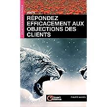 Répondez efficacement aux objections des clients (Business Pratique t. 1) (French Edition)