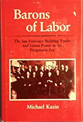 Barons of Labor: The San Francisco Building Trades and Union Power in the Progressive Era (Working Class in American History)