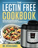 The Lectin Free Cookbook: Healthy and Delicious Recipes for Every Brand of Electric Pressure Cooker