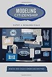 Modeling Citizenship, Cathy Schlund-Vials, 1439903182