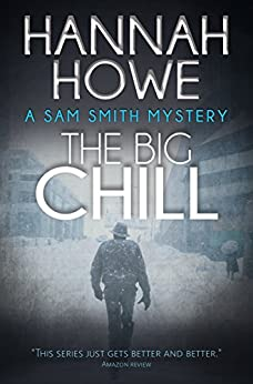 The Big Chill: A Sam Smith Mystery (The Sam Smith Mystery Series Book 3) by [Howe, Hannah]