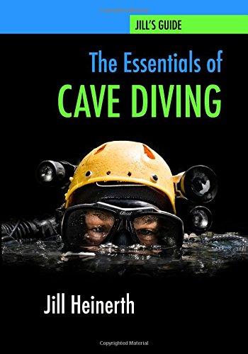 The Essentials of Cave Diving: Jill Heinerth's Guide to Cave Diving
