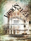 Visión 21 / 21 (2013-2016): (Ballet, Ópera, Zarzuela y Opereta; Teatro y Comedia musical, Música, Artes Plásticas, Literatura, Política y Periodismo). (Spanish Edition)