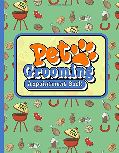 Download Pet Grooming Appointment Book: 4 Columns Appointment Diary, Appointment Scheduler Book, Daily Appointments, Cute BBQ Cover (Volume 26) PDF