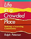 img - for Life in a Crowded Place: Making a Learning Community by Peterson, Ralph (1992) Paperback book / textbook / text book