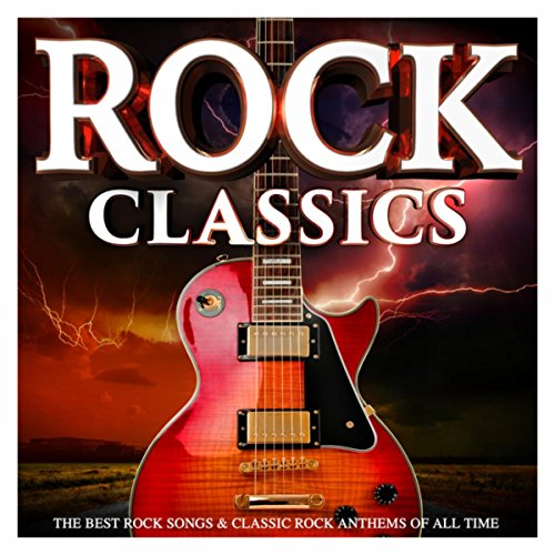 Rock Classics : The Best Rock Songs & Classic Rock Anthems of All Time