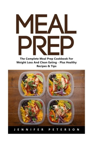 Meal Prep: The Complete Meal Prep Cookbook For Weight Loss And Clean Eating - Plus Healthy Recipes & Tips (Meal Prep, Ketogenic Diet, Low Carb)