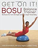 img - for Get On It!: BOSU  Balance Trainer Workouts for Core Strength and a Super Toned Body book / textbook / text book