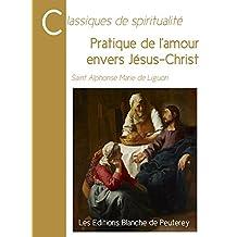 Pratique de l'amour envers Jésus-Christ (Classiques de spiritualité) (French Edition)