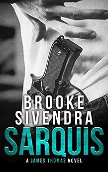 SARQUIS: A James Thomas Novel (The James Thomas Series Book 3) by [Sivendra, Brooke]