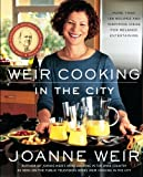 Weir Cooking in the City, Joanne Weir, 1476745676