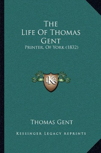 The Life Of Thomas Gent: Printer, Of York (1832)