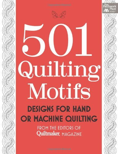 501 Quilting Motifs: Designs for Hand or Machine Quilting (That Patchwork Place) by That Patchwork Place (Creator) (28-Apr-2014) Paperback (501 Quilting Motifs)