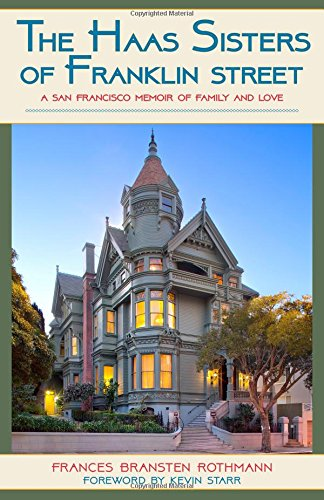 The Haas Sisters of Franklin Street: A San Francisco Memoir of Family and Love