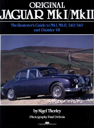 Original Jaguar MkI and MkII: The Restorer's Guide to MkI, MkII, 240/340 and Daimler V8