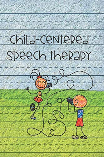 Child-Centered Speech Therapy: Workbook & Journal (Speech Therapy Exercises For Children At Home)