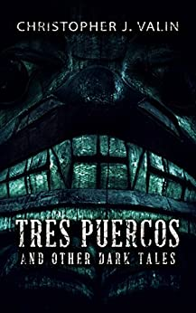 Tres Puercos: And Other Dark Tales by [Valin, Christopher J.]