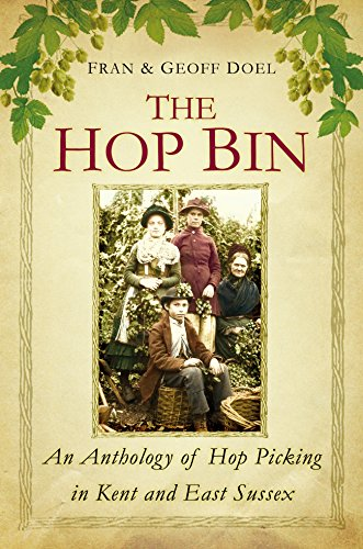 Hop Bin: An Anthology of Hop Picking in Kent and East Sussex